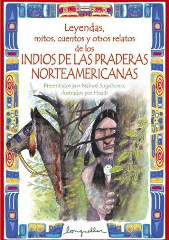 9789875502789: Leyendas, mitos, cuentos y otros relatos de los Indios de las praderas Norteamericanas/ Legends, myths, stories and other Indian narratives of the North Americans prairies (Spanish Edition)