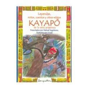 9789875504196: Leyendas, Mitos, Cuentos y ... Kayap? (Leyendas, Mitos, Cuentos Y Otros Relatos / Legends, Myths, Stories and Other Narratives)