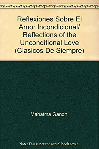 Reflexiones Sobre El Amor Incondicional/ Reflections of: Gandhi, Mahatma
