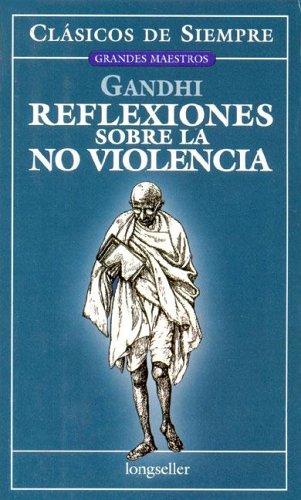 Reflexiones Sobre La No Violencia (Clasicos De Siempre) (Spanish Edition) (9789875505001) by Gandhi