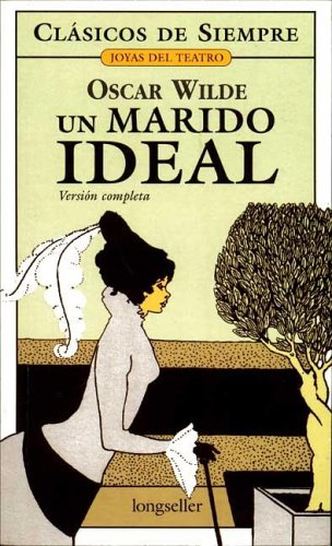 Un marido ideal / An Ideal Husband: Oscar Wilde