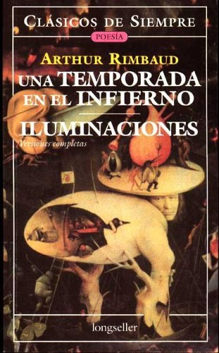 Una temporada en el infierno. Iluminaciones/ A Season in Hell. Illuminations (Clasicos De Siempre) (Spanish Edition) (9789875505728) by Arthur Rimbaud