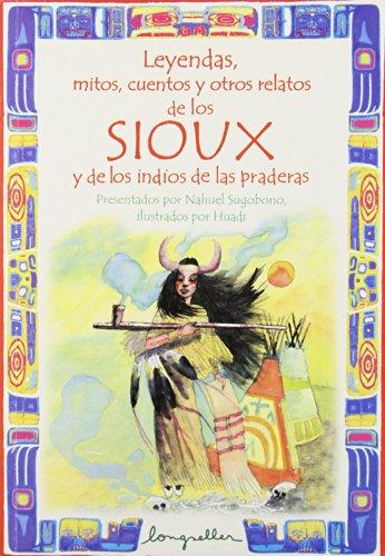 Leyendas, mitos, cuentos y otros relatos de los Sioux y de los indios de las praderas / ...