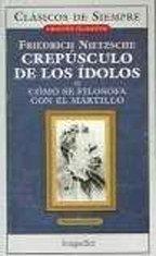 Crepusculo De Los Idolos: Como se filosofa con el martillo (Clasicos De Siempre) (Spanish Edition) (9875506249) by Friedrich Wilhelm Nietzsche
