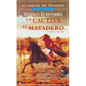 9789875506459: La Cautiva, el Matadero / The Captive, The Slaughterhouse (Clasicos De Siempre / Always Classics)