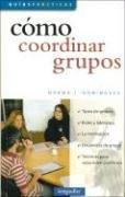 9789875506565: Como coordinar grupos/ How to Coordinate Groups (Guias Practicas/ Practical Guides) (Spanish Edition)