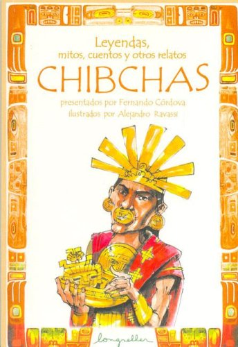 9789875506695: Leyendas, Mitos, Cuentos Y Otros Relatos Chibchas / Chibchas: Legends, Myths, Stories and Other Narratives (Leyendas / Legends) (Spanish Edition)