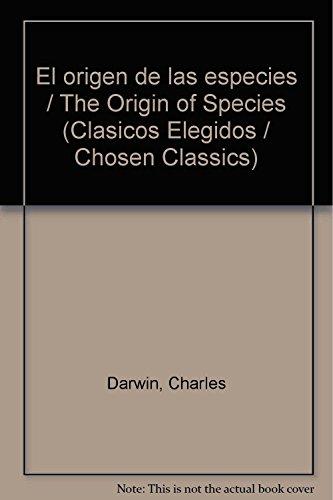El origen de las especies (Spanish Edition) (Clasicos Elegidos / Chosen Classics) (9789875508620) by Charles Darwin