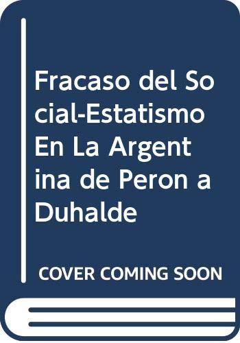 9789875560079: Fracaso del Social-Estatismo En La Argentina de Peron a Duhalde (Spanish Edition)