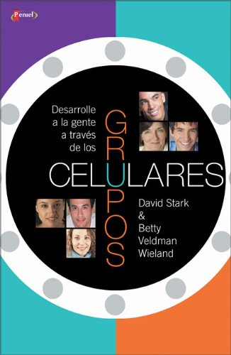 Grupos Celulares: Dasarrolle a la gente a través de los (Spanish Edition) (9875570745) by Stark, David; Wieland, Betty Veldman