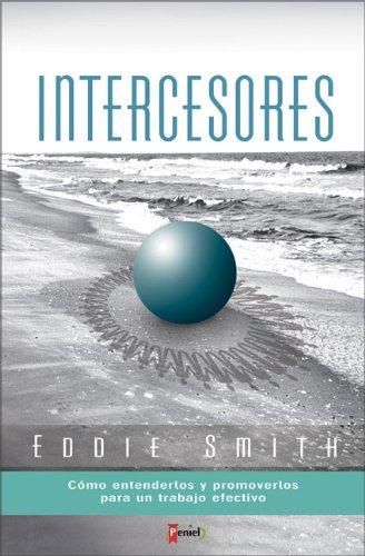 Intercesores: Cómo entenderlos y promoverlos para un: Eddie Smith