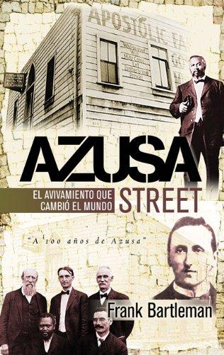 Azuza Street: El avivamiento que cambió al mundo (Spanish Edition) (9875571318) by Frank Bartleman