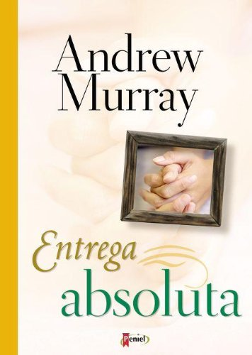 Entrega absoluta (Spanish Edition) (9789875571525) by Andrew Murray