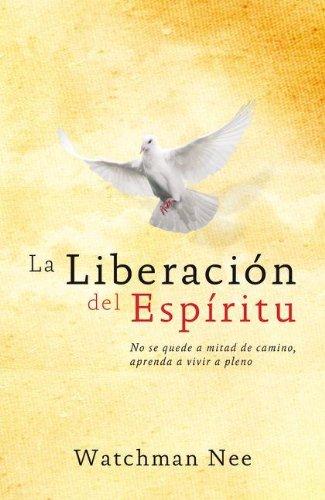 La liberacio`n del Espi`ritu (Spanish Edition) (987557158X) by Watchman Nee
