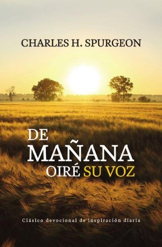 De mañana oiré su voz: Devocional de Charles H. Spurgeon (Spanish Edition) (9789875571662) by Charles H. Spurgeon