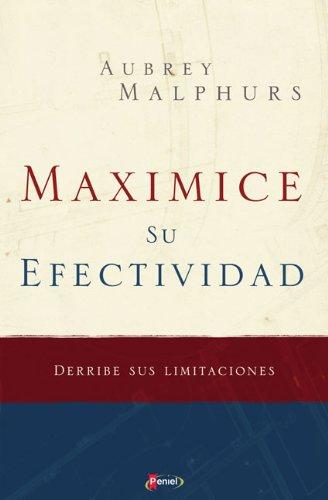 Maximice su efectividad: Derribe sus limitaciones (Spanish Edition): Malphurs, Aubrey