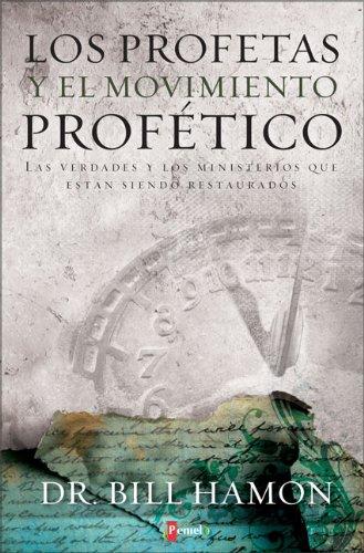 9789875572133: Los profetas y el movimiento profético: Las verdades y los ministerios que están siendo restaurados (Spanish Edition)