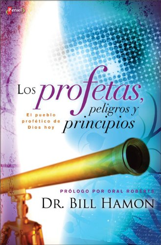 Los Profetas, Peligros y Principios/ The Prophets, Dangers and Principles: Como Entender y Madurar en lo Profetico Hoy (Spanish Edition) (9789875572140) by Bill Hamon