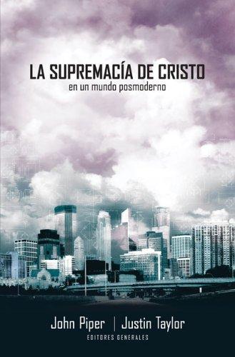 La supremacía de Cristo en un mundo postmoderno (Spanish Edition) (9875572241) by Piper, John; Taylor, Justin