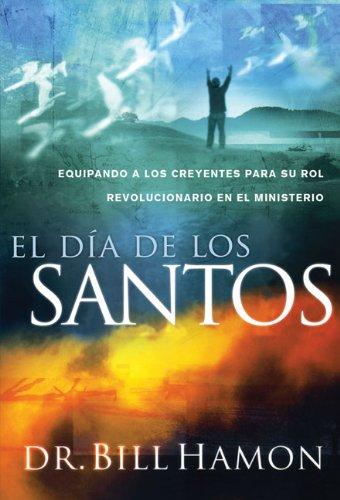 El día de los santos: Equipando a los creyentes para su rol revolucionario en el ministerio (Spanish Edition) (9875572322) by Bill Hamon