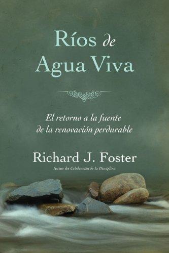 Ríos de agua viva (Spanish Edition): Richard J. Foster
