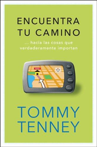 Encuentra tu camino: ...hacia las cosas que verdaderamente importan (Spanish Edition) (9875572373) by Tommy Tenney