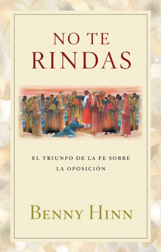 No te rindas / Don't Surrender (Spanish Edition) (9789875572539) by Hinn, Benny
