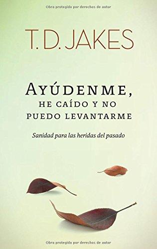 Ayúdenme, he caído y no puedo levantarme (Spanish Edition) (9875572667) by T. D. Jakes
