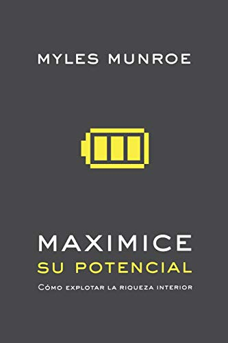 Maximice su Potencial: Como Explotar la Riqueza Interior: Myles Munroe
