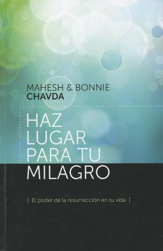 Haz lugar para tu milagro (Spanish Edition): Chavda, Mahesh and Bonnie