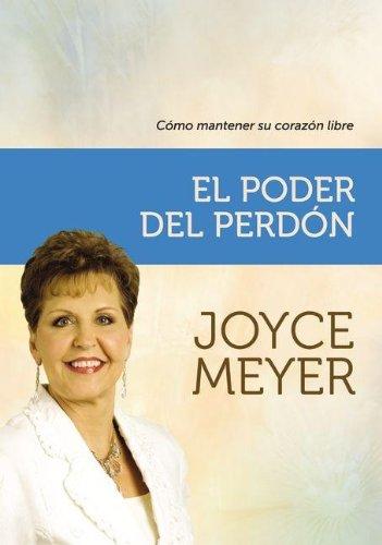 El poder del perdón: Cómo mantener su corazón libre (Spanish Edition) (9789875573055) by Joyce Meyer