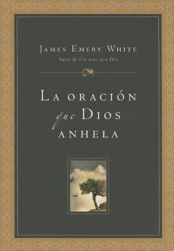 La oración que Dios anhela (Spanish Edition) (9789875574007) by James E. White