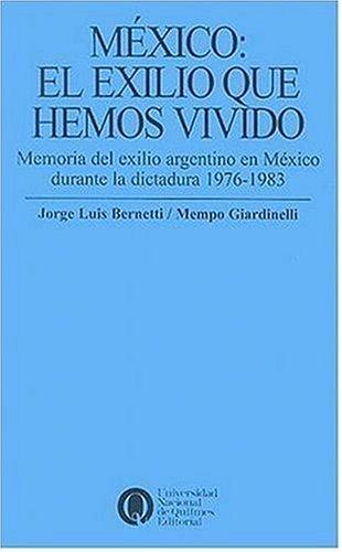 9789875580138: Mexico: El Exilio Que Hemos Vivido: Memoria del Exilio Argentino en Mexico Durante la Dictadura 1976-1983 (Politica, Economia y Sociedad)