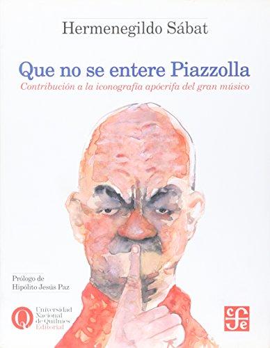 Que no se entere Piazzolla: Contribucion a: Sabat, Hermenegildo