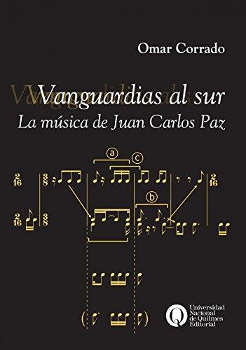 9789875582538: Vanguardias al sur. La música de Juan Carlos Paz.