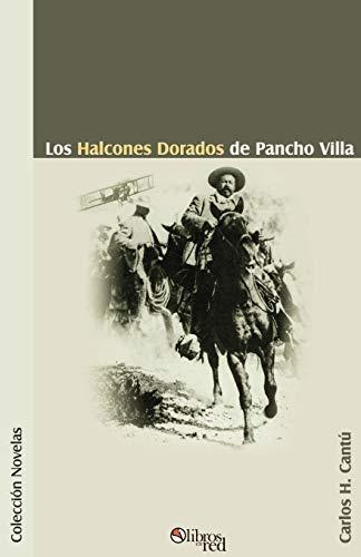 Los Halcones Dorados de Pancho Villa (Spanish Edition): Carlos H. Cantu