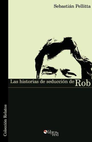 9789875611238: Las Historias de Seduccion de Rob