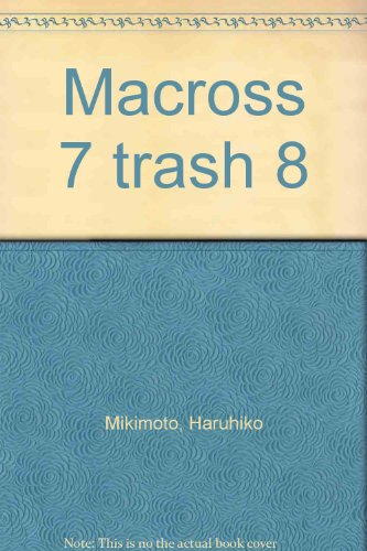 Macross 7 trash 8 (Spanish Edition) (9875620211) by Mikimoto, Haruhiko