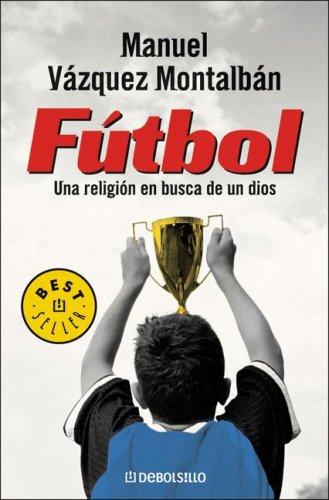 Futbol: Una Religion en Busca de un Dios (Best Seller (Debolsillo)) (Spanish Edition): Montalban, ...