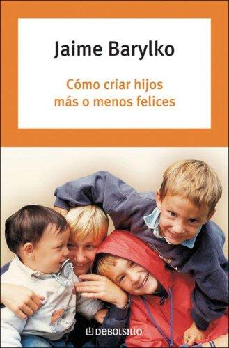 Como Criar Hijos Mas O Menos Felices/: Jaime Barylko