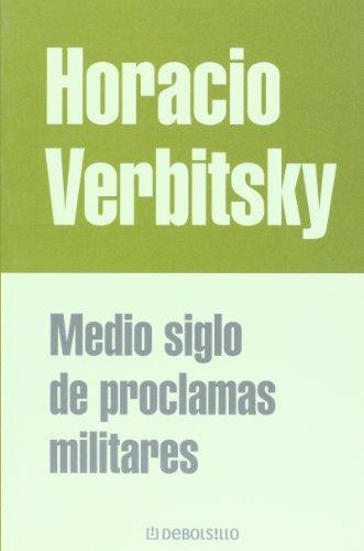 Medio siglo de proclamas militares (Spanish Edition): Verbitsky, Horacio