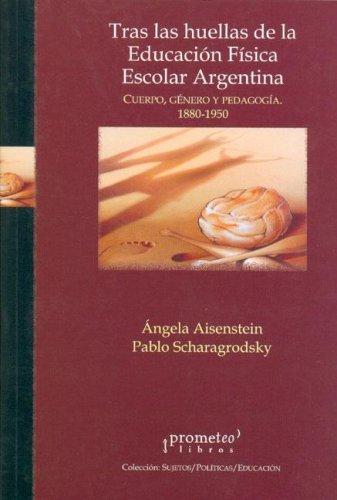 9789875740679: Tras Las Huellas de La Educacion Fisica Escolar Argentina (Coleccion Sujetos/Politicas/Educacion)