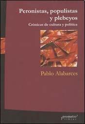 9789875745124: PERONISTAS, POPULISTAS Y PLEBEYOS (Spanish Edition)