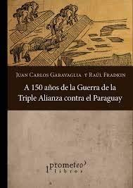 A 150 AÑOS DE LA GUERRA DE: CARLOS, FRADKIN RAUL