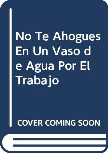 No Te Ahogues En Un Vaso de Agua Por El Trabajo (Spanish Edition) (987578043X) by Richard Carlson