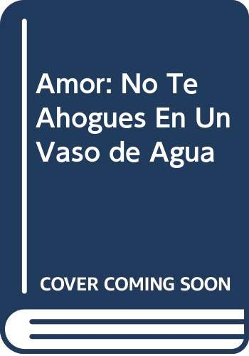 Amor: No Te Ahogues En Un Vaso de Agua (Spanish Edition) (9789875780446) by Carlson, Richard