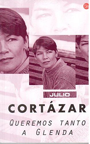 QUEREMOS TANTO A GLENDA (Spanish Edition): CORTAZAR,JULIO