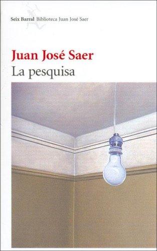 La Pesquisa (Spanish Edition): Juan Jose Saer