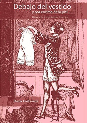 9789875840737: Debajo del vestido y por encima de la piel... Historia de la ropa interior femenina