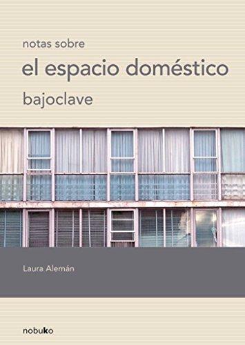 Notas sobre el espacio domestico bajo clave: Laura Alemán